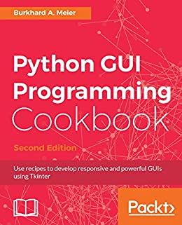 Python GUI Programming Cookbook - Second Edition: Use recipes to develop responsive and powerful GUIs using Tkinter by [Meier, Burkhard A.]