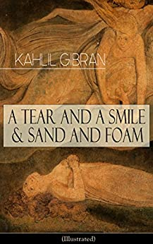 A Tear And A Smile & Sand And Foam (illustrated): Inspiring Tales And Poems From The Renowned Philosopher And Artist, Author Of The Prophet, The Broken Wings & Jesus The Son Of Man por Kahlil Gibran Gratis