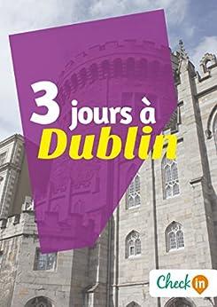 3 jours à Dublin: Un guide touristique avec des cartes, des bons plans et les itinéraires indispensables par [Liduena, Manon]