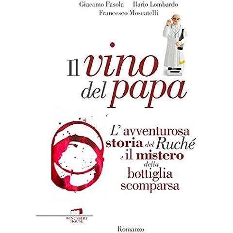 Il vino del papa: L'avventurosa storia del Ruché e il mistero della bottiglia scomparsa