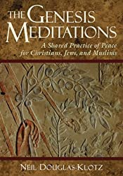The Genesis Meditations: A Shared Practice of Peace for Christians, Jews and Muslims