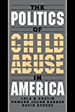 The Politics of Child Abuse in America (Child Welfare: A Series in Child Welfare Practice, Policy, and Research) by Lela B. Costin (1997-02-27)