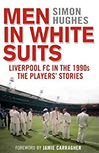 Men in White Suits: Liverpool FC in the 1990s - The Players' Stories by Hughes, Simon (March 10, 2016) Paperback