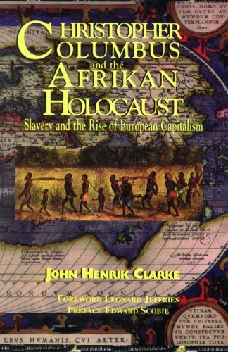 Christopher Columbus and the Afrikan Holocaust: Slavery and the Rise of European Capitalism by John Henrik Clarke (2011) Paperback