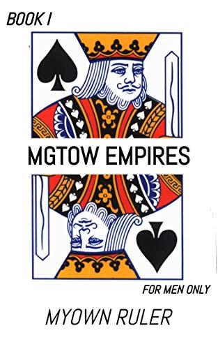 MGTOW EMPIRES BOOK I: FOR MEN ONLY (English Edition) par MYOWN RULER