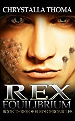 Rex Equilibrium: The Bonding: Volume 3 (Elei's Chronicles) by Chrystalla Thoma (2013-01-09)