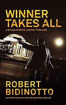 WINNER TAKES ALL: A Dylan Hunter Justice Thriller (Dylan Hunter Thrillers Book 3) by [Bidinotto, Robert]