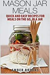 Mason Jar Meals: Quick and Easy Recipes for Meals on the Go, in a Jar by Amber Brooks (2014-12-11)