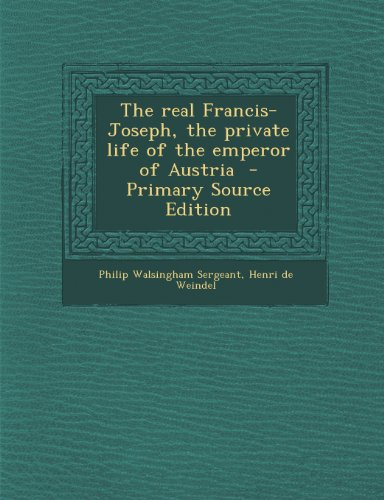 Real Francis-Joseph, the Private Life of the Emperor of Austria