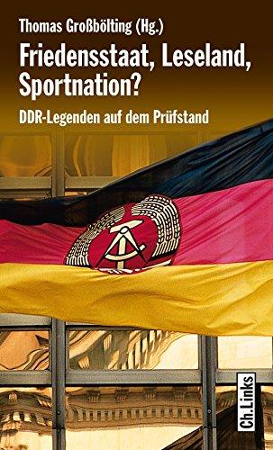 Friedensstaat, Leseland, Sportnation?: DDR-Legenden auf dem Prüfstand (DDR-Geschichte) (German Edition)