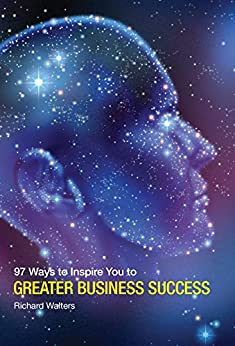 97 Ways to Inspire You to GREATER BUSINESS SUCCESS by [Walters, Richard]