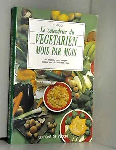Le calendrier du végétarien mois par mois : 99 recettes pour manger chaque jour de délicieux plats