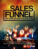 Sales Funnel Optimization Strategies: Proven Ways To Maximize Your Conversions (English Edition)