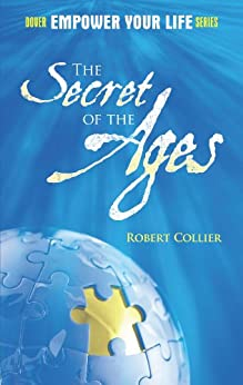 The Secret of the Ages (Dover Empower Your Life) von [Collier, Robert]