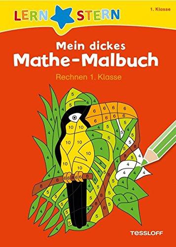 Mein dickes Mathe-Malbuch. Rechnen 1. Klasse (LERNSTERN)