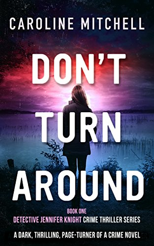 Don't Turn Around: A dark, thrilling, page-turner of a crime novel (Detective Jennifer Knight Crime Thriller Series Book 1) by [Mitchell, Caroline]