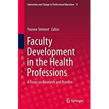 Faculty Development in the Health Professions: A Focus on Research and Practice (Innovation and Change in Professional Education, Band 11)