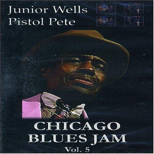Chicago Blues Jam - Volume Five - Junior Wells - Pistol Pete -