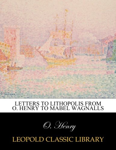 Letters to Lithopolis from O. Henry to Mabel Wagnalls por O. Henry