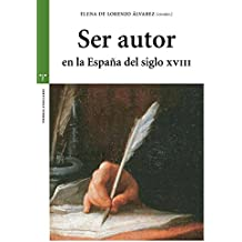 Ser autor en la España del siglo XVIII (Estudios Históricos La Olmeda)