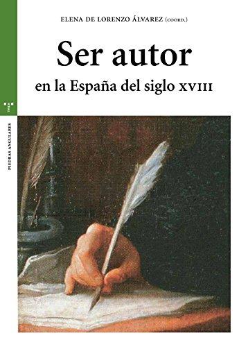 Ser autor en la España del siglo XVIII (Estudios Históricos La Olmeda) por Elena de Lorenzo Álvarez (coords.)