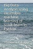 Big Data Analysis using ensemble machine learning of scikit-learn in Python