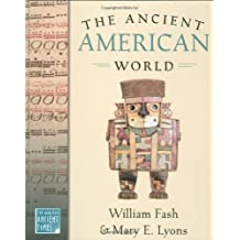 The Ancient American World (The World in Ancient Times) by William Fash (2005-09-22)