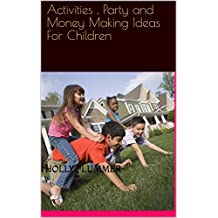 Activities , Party and Money Making Ideas For Children (English Edition)