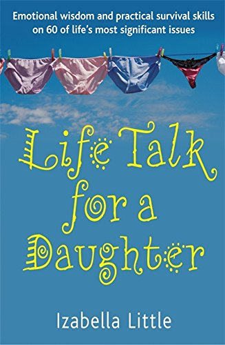 Life Talk For A Daughter: Emotional wisdom and practical survival skills on 60 of life's most significant issues