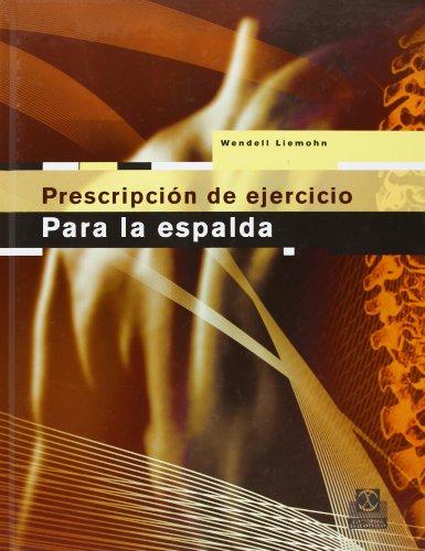 Prescripcion Del Ejercicio Para La Espalda/ Shoulder Exercise Prescription par LIEMOHN WENDELL