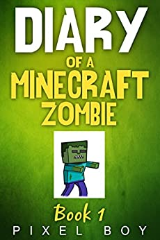 Pixel Boy - Minecraft Diary: Diary of a Minecraft Zombie Book 1 - New for 2016 (An Unofficial Minecraft Diary Book for Kids) (Minecraft Diary Books) Minecraft books for kids