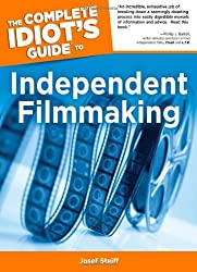 The Complete Idiot's Guide to Independent Filmmaking by Josef Steiff (2005-08-02)