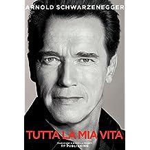 Arnold Schwarzenegger. Tutta la mia vita (Italian Edition)