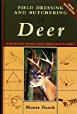Field Dressing and Butchering Deer: Step-by-Step Instructions, from Field to Table by Monte Burch (2001-09-01)