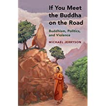 If You Meet the Buddha on the Road: Buddhism, Politics, and Violence (English Edition)