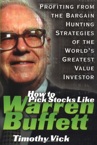 How to Pick Stocks Like Warren Buffett: Profiting from the Bargain Hunting Strategies of the World's Greatest Value Investor