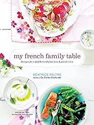 My French Family Table: Recipes for a Life Filled with Food, Love, and Joie de Vivre by Beatrice Peltre (2016-05-31)