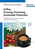 Coffee: Growing, Processing, Sustainable Production: A Guidebook for Growers, Processors, Traders, and Researchers -