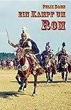 Ein Kampf um Rom: Historischer Roman (Edition Ustad) - Felix Dahn