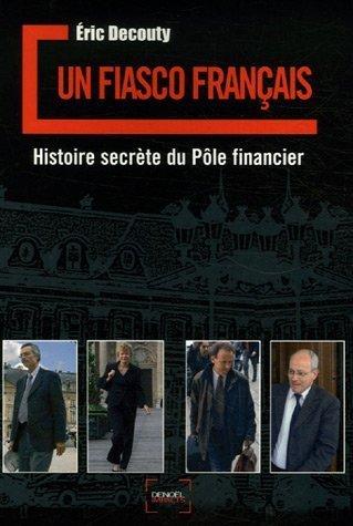 Un fiasco français: Histoire secrète du Pôle financier