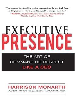 Executive Presence:  The Art of Commanding Respect Like a CEO von [Monarth, Harrison]