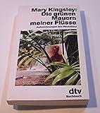 Die grünen Mauern meiner Flüsse - Aufzeichnungen aus Westafrika - Mary Kingsley