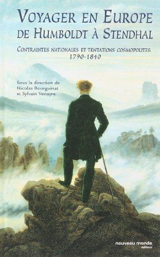 Voyager en Europe de Humboldt à Stendhal : Contraintes nationales et tentations cosmopolites 1790-1840