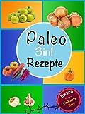 Paleo Rezepte Kochbuch 3in1: Über 100 Rezepte zum Frühstück, Mittag, Abend und mehr aus der Paleo Diät   Gerichte auf deutsch inklusive Zutaten (Paleo Diät Plan 2015 4)