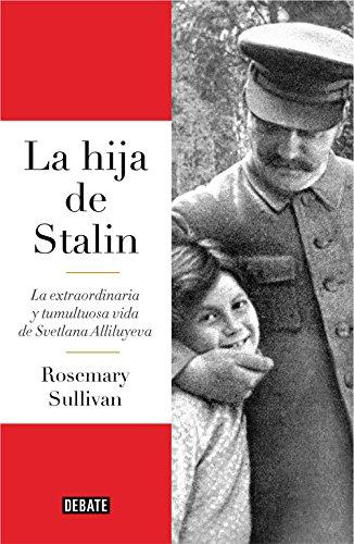La hija de Stalin: La extraordinaria y tumultuosa vida de Svetlana Alliluyeva (Debate)