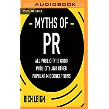 The Myths of PR: All Publicity Is Good Publicity and Other Popular Misconceptions