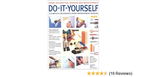Do it yourself a complete beginners home improvement manual home do it yourself a complete beginners home improvement manual home decorating repairs maintenance amazon mike collins david holloway solutioingenieria Gallery