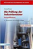 Die Prüfung der Industriemeister. Basisqualifikationen mit vielen situationsbezogenen Aufgaben und Musterlösungen