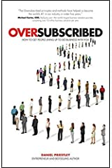 Oversubscribed: How to Get People Lining Up to Do Business with You by Daniel Priestley (2015-05-11) Paperback