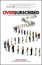 Oversubscribed: How to Get People Lining Up to Do Business with You by Daniel Priestley (2015-05-11)